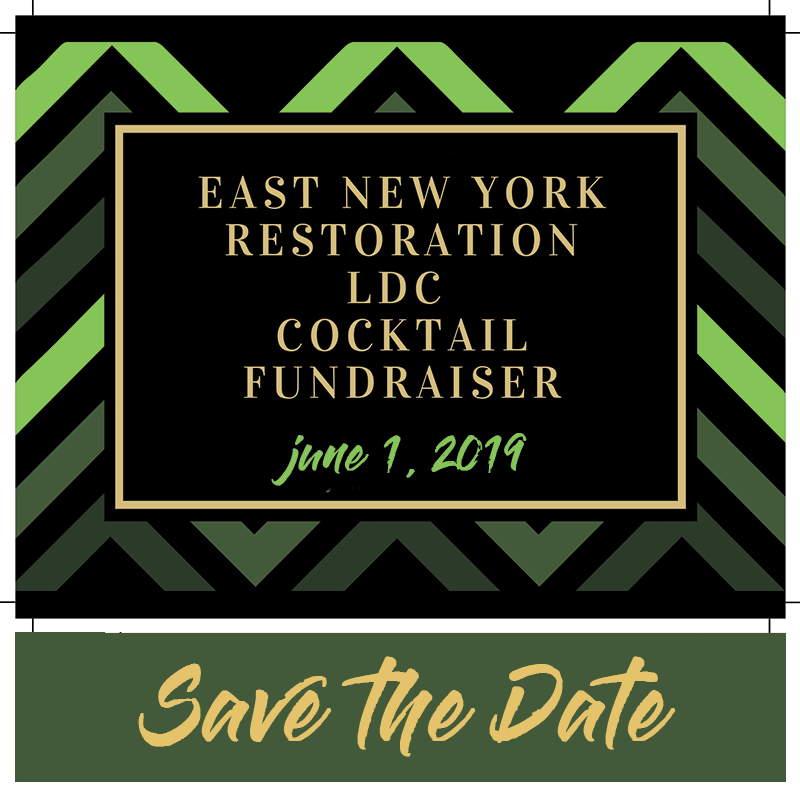 East New York Restoration LDC Cocktail Fundraiser on June 1, 2019. Save the date!